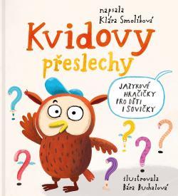 Kvidovy přeslechy_jazykové hračičky pro děti i sovičky_napsala Klára Smolíková